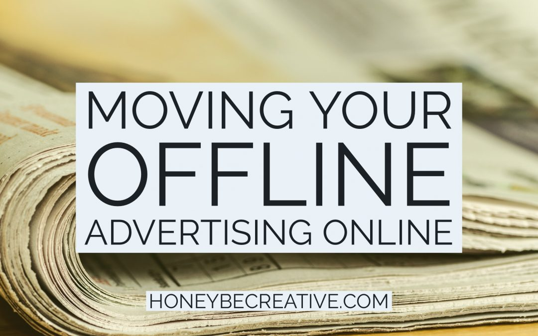 Moving your offline advertising online, and why it makes sense