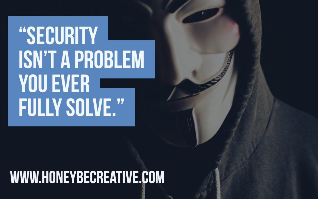 """Security isn't a problem you ever fully solve."""
